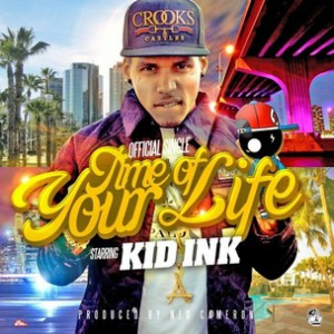 Kid Ink - Time Of Your Life [Prod. Ned Cameron]