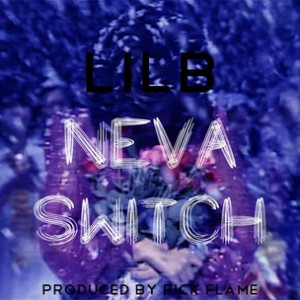 Lil B - Neva Switch