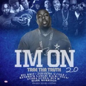 Trae Tha Truth f. Big K.R.I.T., Jadakiss, J.Cole, Kendrick Lamar, B.O.B., Tyga, Gudda Gudda, Bun B & Mark Morrison - I'm On 2.0 [Prod. Cyfyre]