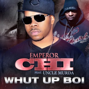 Emperor Chi f. Uncle Murda  - What Up Boi
