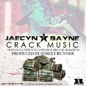 Jaecyn Bayne f. Fred the Godson & Bronze Nazareth - Crack Music [Prod. Streetrunner]