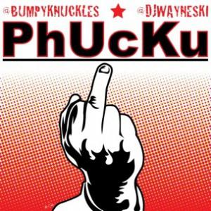 Bumpy Knuckles & DJ Wayne Ski - PhUcKu
