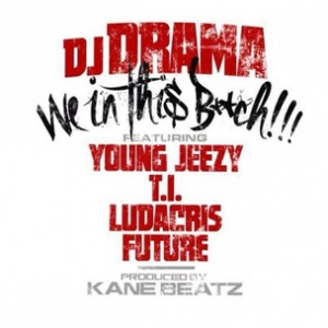DJ Drama f. T.I., Young Jeezy, Ludacris & Future - We In This Bitch