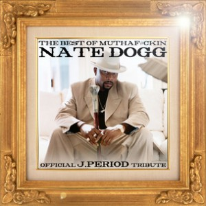 "J.Period ""The Best of Muthaf#ckin Nate Dogg"" Giveaway"