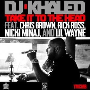 DJ Khaled f. Chris Brown, Lil Wayne, Nicki Minaj & Rick Ross - Take It To The Head [Prod. The Runners]