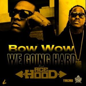 Bow Wow f. Ace Hood - We Going Hard [Prod. Cardiak]