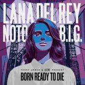 Lana Del Ray x Notorious B.I.G. - Born Ready To Die