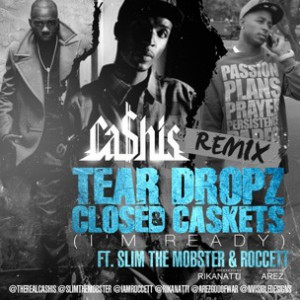 Ca$his f. Roccet & Slim The Mobster - Tear Dropz & Closed Caskets (I'm Ready) Rmx