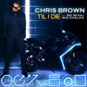 Chris Brown f. Big Sean & Wiz Khalifa - Til I Die