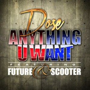 Dose f. Future & Scooter - Anything U Want