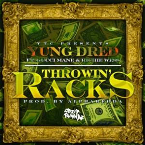 Yung Dred f. Gucci Mane & Richie Weiss - Throwin Racks