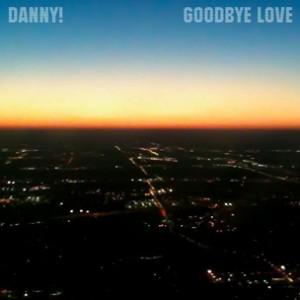 Danny! - Goodbye Love [Prod. Danny!]