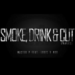 Master P f. Louis V Mob - Smoke, Drink & Cut