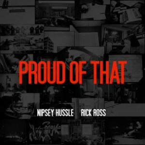 Nipsey Hu$$le f. Rick Ross - Proud of That