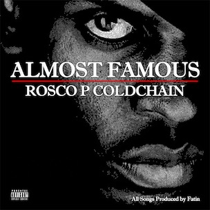 "Rosco P. Coldchain To Release ""Almost Famous,"" Produced By Fatin ""10"" Horton"