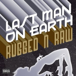 Rugged N Raw - Last Man On Earth