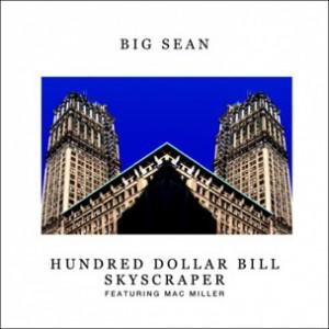 Big Sean f. Mac Miller - Hundred Dollar Bill Skyscraper [Prod. Drumma Boy]
