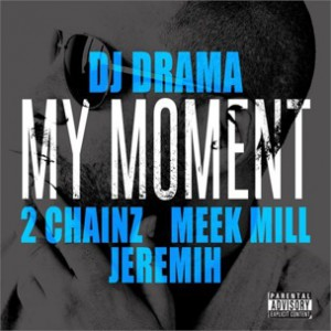 DJ Drama f. 2 Chainz, Meek Mill & Jeremih - My Moment