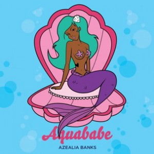 Azealia Banks - Aquababe