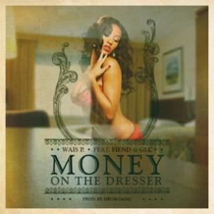 Wais P f. GLC & Fiend - Money On The Dresser [Prod. Drum Gang]