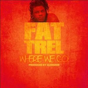 Fat Trel - Where We Go [Prod. Sledgren]
