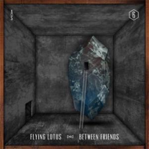 Flying Lotus f. Earl Sweatshirt & Captain Murphy - Between Friends