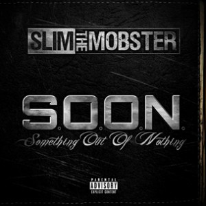 "Slim The Mobster ""S.O.O.N. (Something Out Of Nothing)"" Cover Art, Release Date"