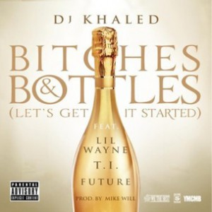 DJ Khaled f. Future, T.I. & Lil Wayne - Bitches & Bottles (Let's Get It Started)