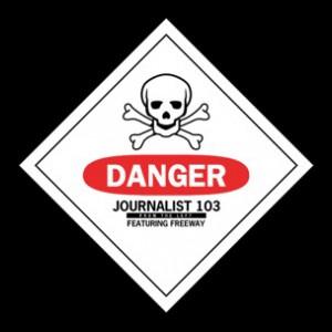 Journalist 103 (The Left) f. Freeway - Danger