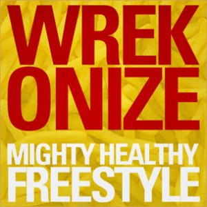 Wrekonize (of MAYDAY!) - Mighty Healthy Freestyle