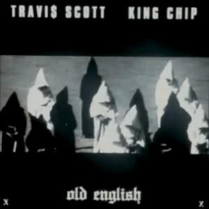 Travis Scott f. King Chip - Old English