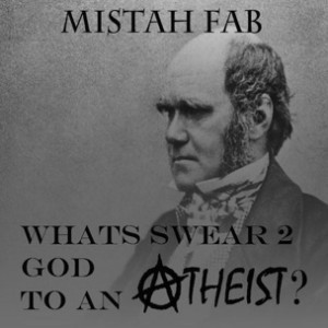 Mistah F.A.B. - What's Swear 2 God To An Atheist