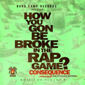 Consequence - How You Gon Be Broke In The Rap Game