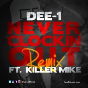 Dee-1 f. Killer Mike - Never Clockin Out Remix