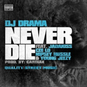 DJ Drama f. Cee-Lo, Jadakiss, Nipsey Hussle & Young Jeezy - Never Die