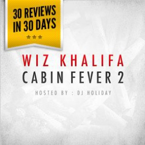 Wiz Khalifa - Cabin Fever 2 (Mixtape Review)