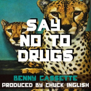 Chuck Inglish & Benny Cassette - Say No To Drugs