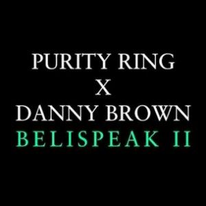 Purity Ring f. Danny Brown - Belispeak II