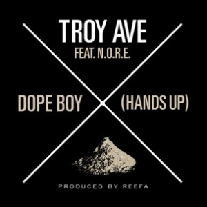 Troy Ave f. N.O.R.E. - Dope Boy (Hands Up)