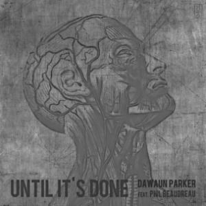 Dawaun Parker f. Phil Beaudreau - Until It's Done
