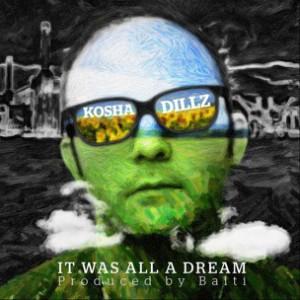 Kosha Dillz - It Was All A Dream