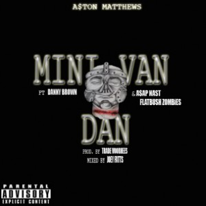 Aston Matthews f. Danny Brown, A$AP Nast & Flatbush Zombies - Mini Van Dan Remix