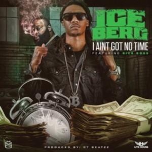 Ice Berg f. Rick Ross - I Ain't Got No Time