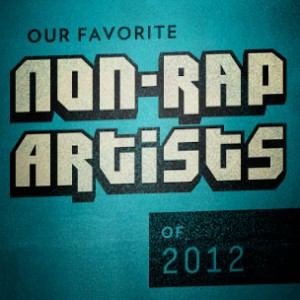 Our Favorite Non-Rap Artists Of 2012