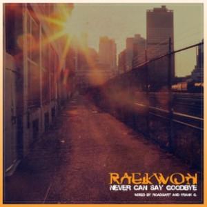 Raekwon - Never Can Say Goodbye