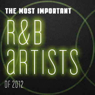 The Most Important R&B Artists Of 2012