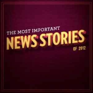 The Most Important News Stories Of 2012