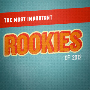 The Most Important Rookies Of 2012