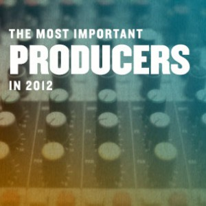 The Most Important Producers Of 2012