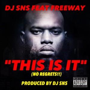 DJ SNS f. Freeway - This Is It (No Regrets)